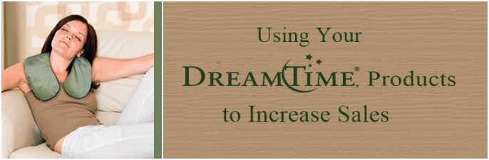 Using Your DreamTime Products to Increase Sales